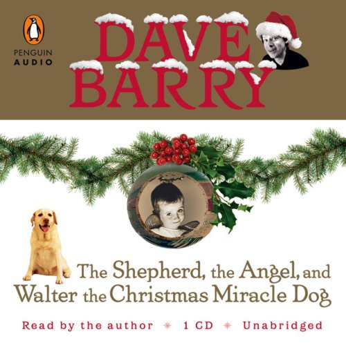 The Shepherd, the Angel, and Walter the Christmas Miracle Dog - Dave Barry