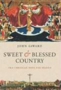 Sweet and Blessed Country: The Christian Hope for Heaven - Saward, John