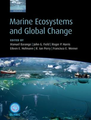 Marine Ecosystems and Global Change - Barange, Manuel; Field, John G.; Harris, Roger P.; Hofmann, Eileen E.; Perry, R. Ian; Werner, Francisco