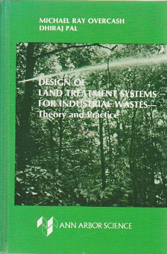 Design of Land Treatment Systems for Industrial Wastes: Theory and Practice - Michael Ray Overcash; Dhiraj Pal