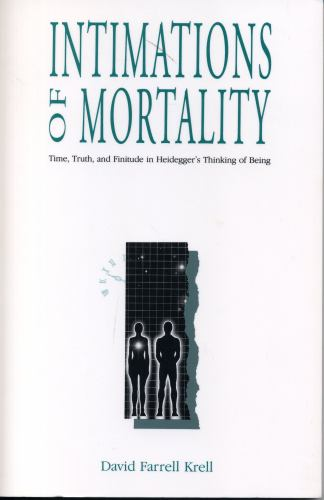 An Intimations of Mortality : Time, Truth, and Finitude in Heidegger's Thinking of Being - David Farrell Krell
