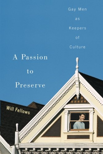 A Passion to Preserve: Gay Men as Keepers of Culture - Will Fellows