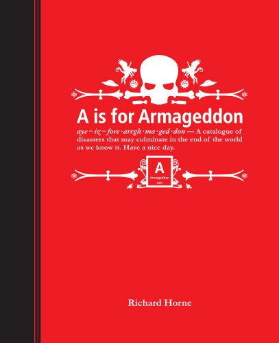 A Is for Armageddon: An Illustrated Catalogue of Disasters - Richard Horne