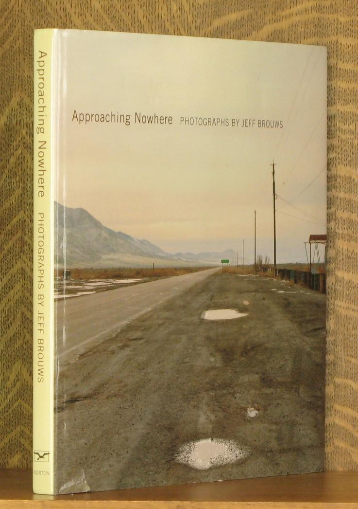 APPROACHING NOWHERE - photos by Jeff Brouws, text by William L. Fox