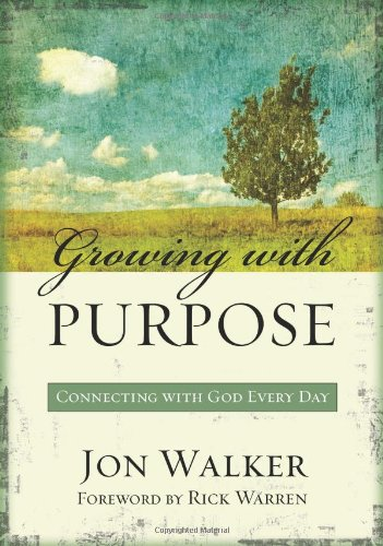 Growing with Purpose: Connecting with God Every Day - Jon Walker