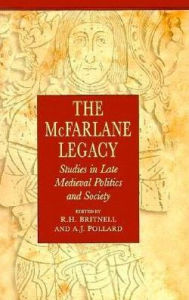 The McFarlane Legacy: Studies in Late Medieval Politics and Society