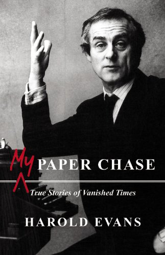 My Paper Chase: True Stories of Vanished Times - Harold Evans