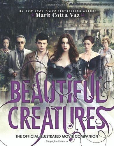 Beautiful Creatures The Official Illustrated Movie Companion - Mark Cotta Vaz