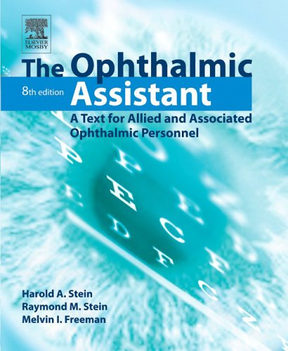 The Ophthalmic Assistant: A Text for Allied and Associated Ophthalmic Personnel, 8e - Harold A. Stein; Raymond M. Stein