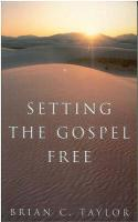 Setting the Gospel Free - Taylor, Brian C.