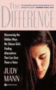 The Difference: Discovering the Hidden Ways We Silence Girls - Finding Alternatives That Can Give Them a Voice