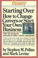 Starting Over: How to Change Careers or Start Your Own Business