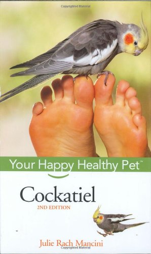 Cockatiel: Your Happy Healthy Pet - Julie Rach Mancini