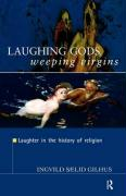Laughing Gods, Weeping Virgins: Laughter in the History of Religion
