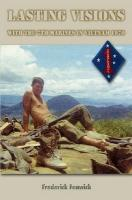 Lasting Visions: With the 7th Marines in Vietnam, 1970 - Fenwick, Frederick