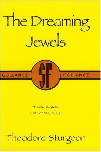 The Dreaming Jewels (Gollancz Collectors' Editions) - Theodore Sturgeon
