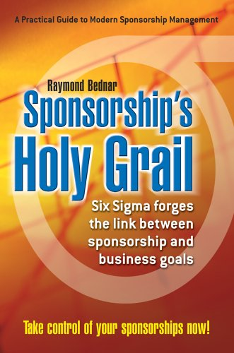 Sponsorship's Holy Grail: Six Sigma Forges the Link Between Sponsorship  &  Business Goals - Raymond Bednar