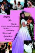 Marry Me More!: Why We Married Each Other 16 Times...and Counting! - Coleman, Genevieve