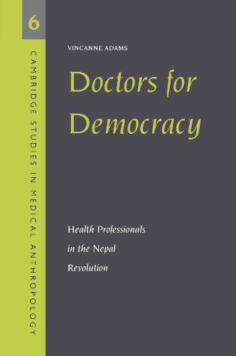 Doctors for Democracy: Health Professionals in the Nepal Revolution (Cambridge Studies in Medical Anthropology) - Vincanne Adams
