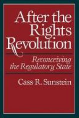 After the Rights Revolution : Reconceiving the Regulatory State - Cass R. Sunstein