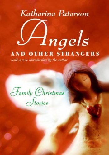 Angels and Other Strangers: Family Christmas Stories - Katherine Paterson