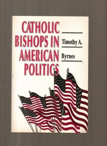 Catholic Bishops in American Politics [Paperback] by Byrnes, Timothy A.
