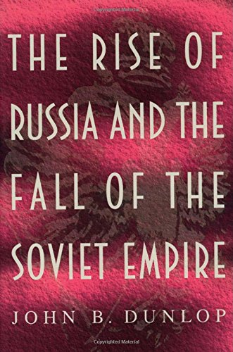 The Rise of Russia and the Fall of the Soviet Empire - John B. Dunlop