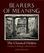 Bearers of Meaning: The Classical Orders in Antiquity, the Middle Ages, and the Renaissance