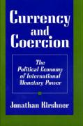 Currency and Coercion: The Political Economy of International Monetary Powers
