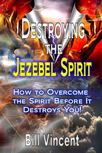 Destroying the Jezebel Spirit: How to Overcome the Spirit Before It Destroys You! (Paperback or Softback) - Vincent, Bill