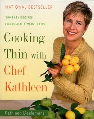 Cooking Thin with Chef Kathleen : 200 Easy Recipes for Healthy Weight Loss - Kathleen Daelemans