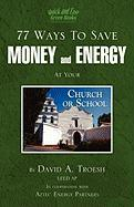 77 Ways to Save Money and Energy at Your Church and School - Troesh, Dave