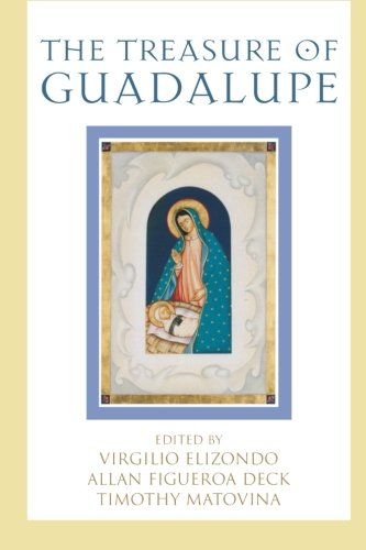 The Treasure of Guadalupe (Celebrating Faith: Explorations in Latino Spirituality and Theology) - Timothy Matovina; Virgil Elizondo; Allan Figueroa Deck