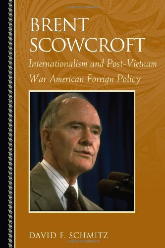 Brent Scowcroft: Internationalism and Post-Vietnam War American Foreign Policy (Biographies in American Foreign Policy) - David F. Schmitz