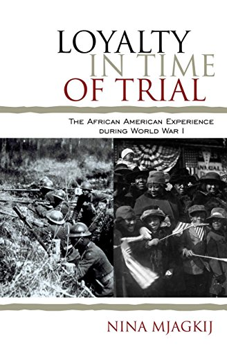 Loyalty in Time of Trial: The African American Experience During World War I (The African American History Series) - Nina Mjagkij