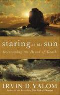 Staring At The Sun : Overcoming the Dread of Death - Irvin D. Yalom
