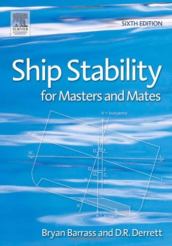 Ship Stability for Masters and Mates, Sixth Edition - Bryan Barrass; Capt D R Derrett