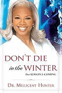 Don't Die in the Winter: You're Season Is Coming - Hunter, Millicent