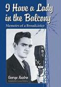 I Have a Lady in the Balcony: Memoirs of a Broadcaster in Radio and Television - Ansbro, George