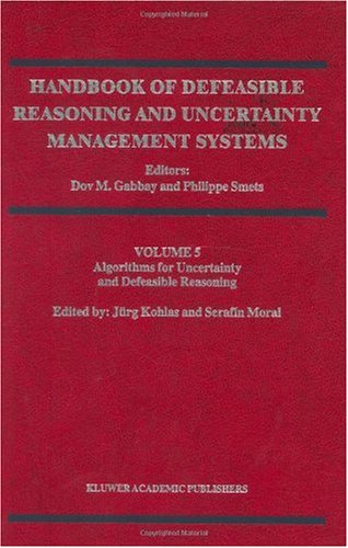 Handbook of Defeasible Reasoning and Uncertainty Management Systems - Volume 5: Algorithms for Uncertainty and Defeasible Reasoning - Dov M. Gabbay; Philippe Smets