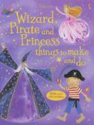 Wizard, Pirate and Princess Things to Make and Do [With Stickers] - Gilpin, Rebecca; Brocklehurst, Ruth