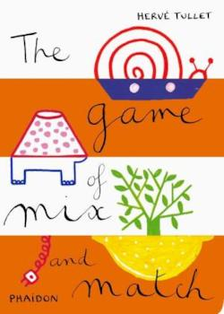 Hervé Tullet: The Game of Mix and Match - Tullet, Hervé
