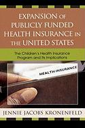 Expansion of Publicly Funded Health Insurance in the United States: The Children's Health Insurance Program and Its Implications - Kronenfeld, Jennie J.