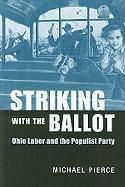 Striking with the Ballot: Ohio Labor and the Populist Party - Pierce, Michael