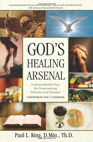 God's Healing Arsenal: A 40-Day Divine Battle Plan For Overcoming Distress And Disease - Paul King