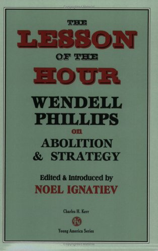 The Lesson Of The Hour: Wendell Phillips On Abolition  &  Strategy - Warren Leming; Wendell Phillips