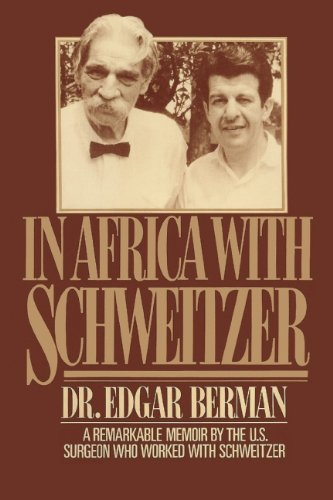 In Africa with Schweitzer: A Remarkable Memoir by the U.S. Surgeon Who Worked with Schweitzer - Edgar Berman