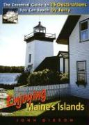 Enjoying Maine's Islands: The Essential Guide to 15 Destinations You Can Reach by Ferry - Gibson, John