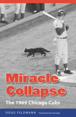 Miracle Collapse: The 1969 Chicago Cubs - Doug Feldmann