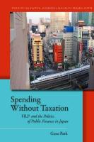 Spending Without Taxation: FILP and the Politics of Public Finance in Japan - Park, Gene